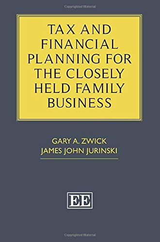 Tax and Financial Planning for the Closely Held Family Business (Corporate Tax E&e)