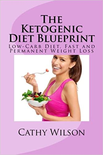 The ketogenic diet blueprint low carb diet fast and permanent the ketogenic diet blueprint low carb diet fast and permanent weight loss cathy wilson 9781500687991 amazon books malvernweather Gallery