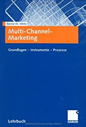 Multi-Channel-Marketing: Grundlagen - Instrumente - Prozesse
