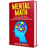 Mental Math: How to Develop a Mind for Numbers, Rapid Calculations and Creative Math Tricks (Including Special Speed Math for SAT, GMAT and GRE Students)