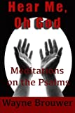 img - for Hear Me, oh God: Meditations on the Psalms by Wayne Brouwer (2013-06-11) book / textbook / text book