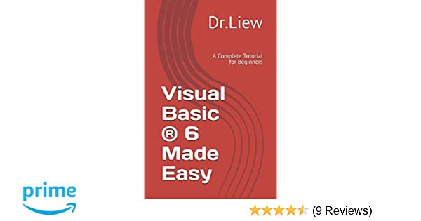 Visual basic (r) 6 made easy: dr liew voon kiong: 9781419628955.