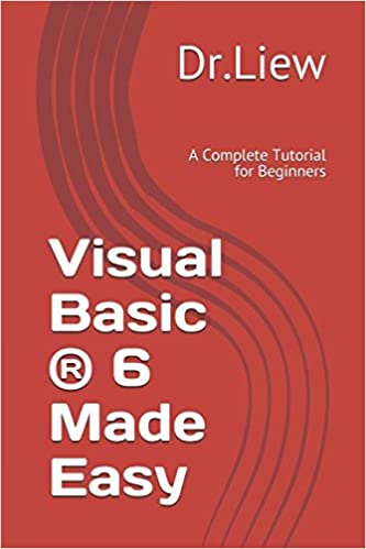 Visual Basic ® 6 Made Easy: A Complete Tutorial for Beginners: Dr