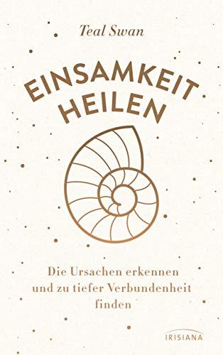 Einsamkeit heilen: Die Ursachen erkennen und zu tiefer Verbundenheit finden (German Edition)