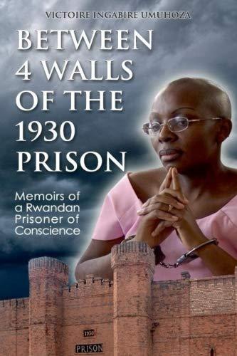 1930 Wall - Between 4 walls of the 1930 prison: Memoirs of a Rwandan Prisoner of Conscience
