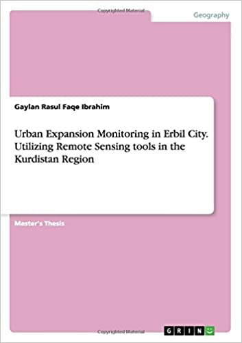 Urban Expansion Monitoring in Erbil City. Utilizing Remote Sensing tools in the Kurdistan Region