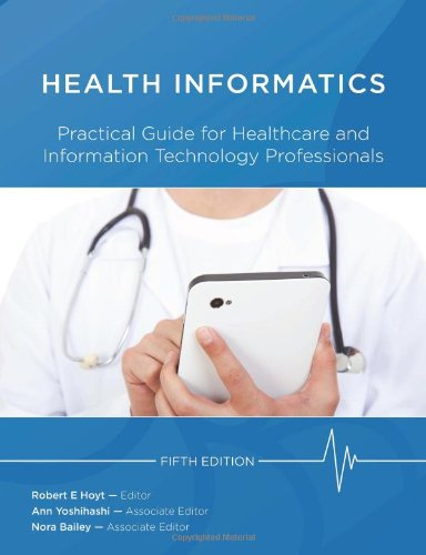 Health Informatics: Practical Guide For Healthcare And Information Technology Professionals (Fifth Edition) (Hoyt, Medical Informatics)
