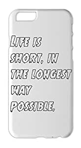 Life is short, in the longest way possible. Iphone 6 plastic case