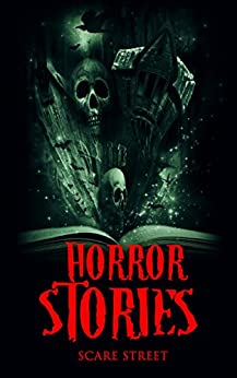 Horror Stories: A Short Story Collection (Scare Street Horror Short Stories Book 4) by [Ripley, Ron, Whittle, Eric, Clancy, Sara, Longhorn, David, Nasser, A.I.]