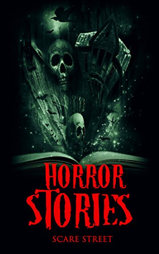 Horror Stories: Scary Ghosts, Paranormal & Supernatural Horror Short Stories Anthology (Scare Street Horror Short Stories Book 4) ()