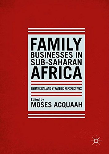 Family Businesses in Sub-Saharan Africa: Behavioral and Strategic Perspectives by Palgrave Macmillan