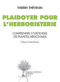 Plaidoyer pour l'herboristerie, comprendre et défendre les plantes médicinales par Thierry Thévenin