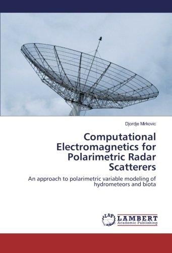 Computational Electromagnetics for Polarimetric Radar Scatterers: An approach to polarimetric variable modeling of hydrometeors and biota (Radar Polarimetric)
