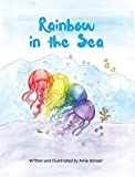 Rainbow in the Sea: A story about the beauty found within those who are different than ourselves.