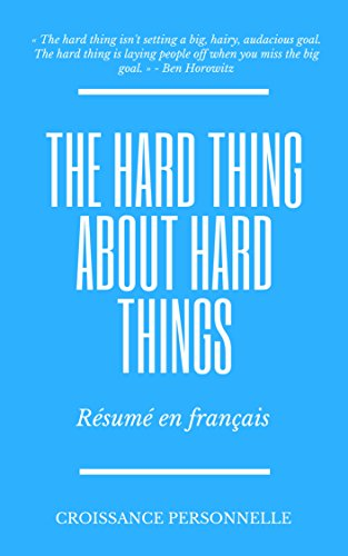 The Hard Thing About Hard Things : Résumé en français (French Edition)