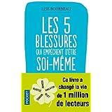 Les cinq blessures qui empechent d'être soi-meme (Evol - dev't personnel) (French Edition)