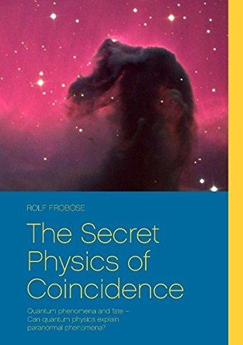 Download The Secret Physics of Coincidence: Quantum phenomena and fate - Can quantum physics explain paranormal phenomena? pdf