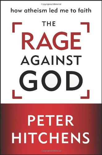 The Rage Against God: How Atheism Led Me to Faith