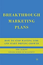 Breakthrough Marketing Plans: How to Stop Wasting Time and Start Driving Growth by Tim Calkins (2008-08-15)
