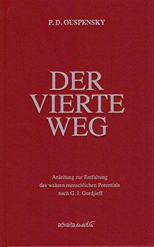 Der Vierte Weg: Anleitung zur Entfaltung des wahren menschlichen Potentials nach G. I. Gurdjieff
