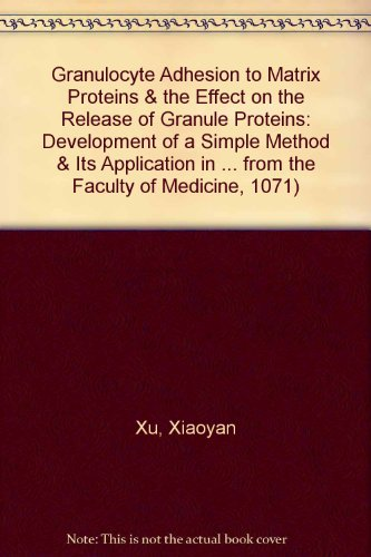 (Granulocyte Adhesion to Matrix Proteins & the Effect on the Release of Granule Proteins: Development of a Simple Method & Its Application in ... from the Faculty of Medicine, 1071))
