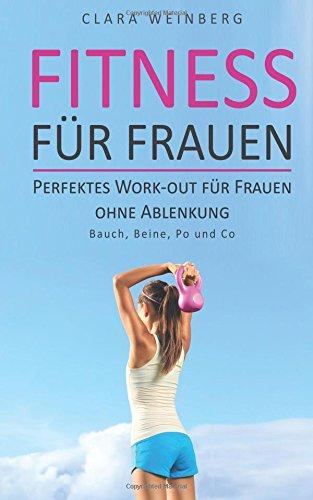 Fitness für Frauen: Perfektes Work-out für Frauen ohne Ablenkung - Bauch, Beine, Po und Co