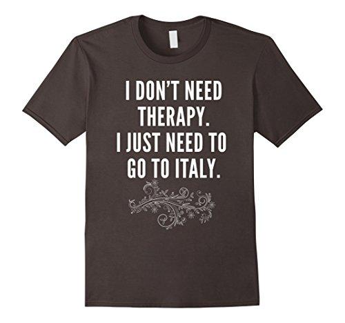 I Don't Need Therapy I Need Italy T-shirt