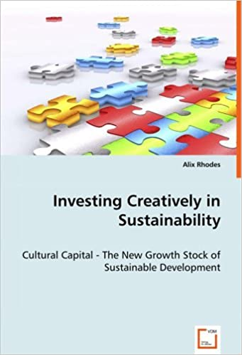Book Investing Creatively in Sustainability: Cultural Capital - The New Growth Stock of Sustainable Development by Alix Rhodes (2008-06-04)