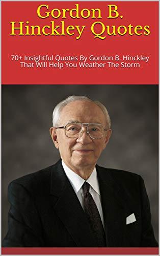 Amazon.com: Gordon B. Hinckley Quotes: 70+ Insightful Quotes ...