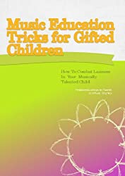 Music Education Tricks For Gifted Children: How To Combat Laziness In Your Musically Talented Child