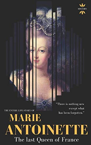 MARIE ANTOINETTE: The last Queen of France. The Entire Life Story (Great Biographies) (Marie Antoinette The Last Queen Of France)