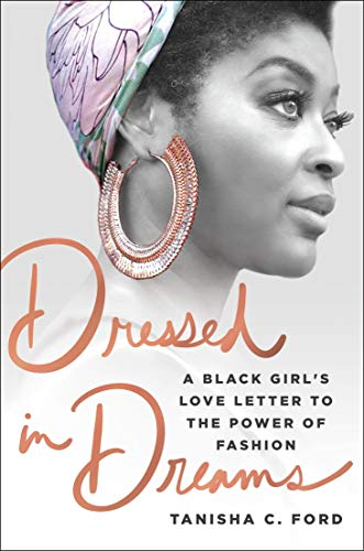 Book Cover: Dressed in Dreams: A Black Girl's Love Letter to the Power of Fashion