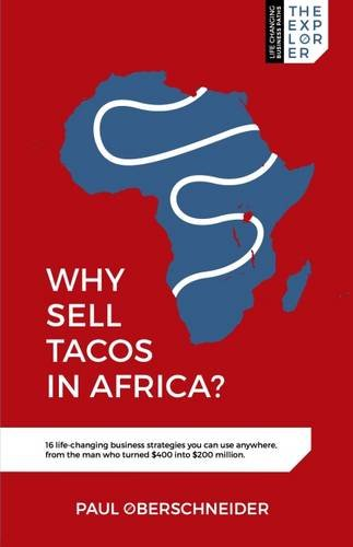Why Sell Tacos in Africa?: 16 life-changing business strategies you can use anywhere, from the man who turned $400 into $200 million cover