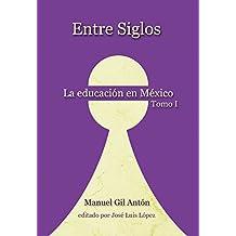 ENTRE SIGLOS: La Educación en México, Tomo I