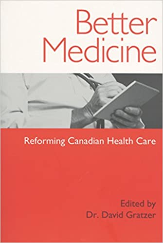 better medicine reforming canadian health care dr david gratzer  better medicine reforming canadian health care dr david gratzer   books   amazonca