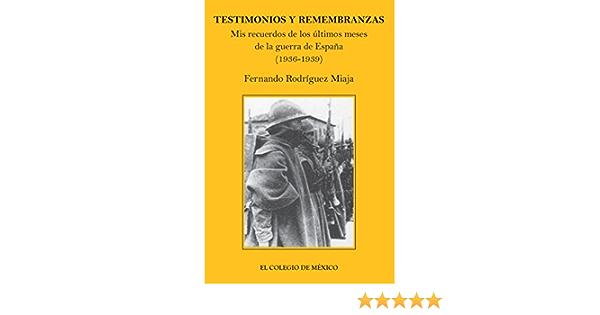 Testimonios y remembranzas. Mis recuerdos de los últimos meses de guerra de España (1936-1939) (Colección Testimonios)
