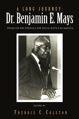 A Long Journey: Dr. Benjamin E. Mays: Speaks on the Struggle for Social Justice in America
