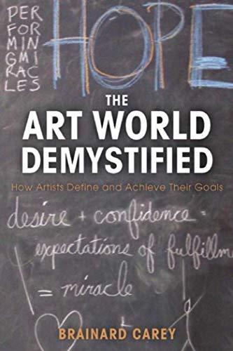 The Art World Demystified: How Artists Define and Achieve Their Goals by Brainard Carey (2016-04-19) por Brainard Carey