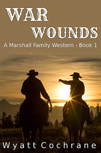 War Wounds: A Marshall Family Western - Book 1 by [Cochrane, Wyatt]