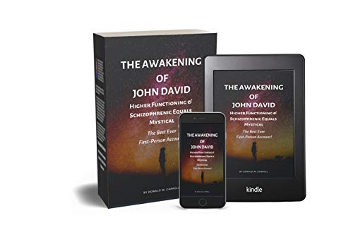 The Awakening of John David: Higher Functioning & Schizophrenic Equals Mystical. The Best Ever First-Person Account!