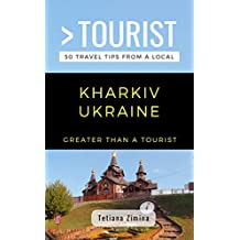 GREATER THAN A TOURIST- KHARKIV UKRAINE: 50 Travel Tips from a Local (English Edition)