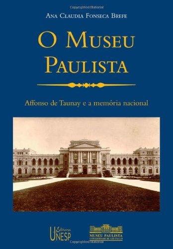 Museu Paulista - Affonso de Taunay e a Memoria Nacional, O