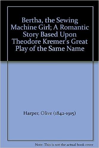 Bertha The Sewing Machine Girl A Romantic Story Based Upon Magnificent Bertha The Sewing Machine Girl
