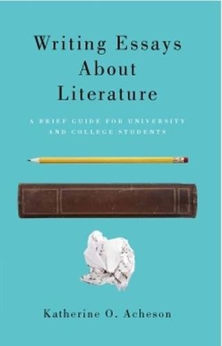 writing essays about literature a brief guide for university and  writing essays about literature a brief guide for university and college students katherine o acheson 9781551119922 books ca
