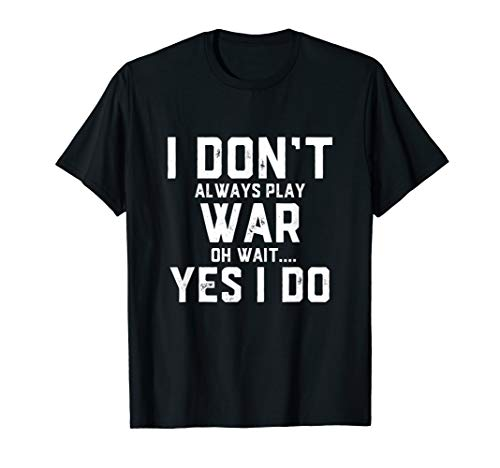 I Don't Always Play War Oh Wait.. Yes I do - War Lover -