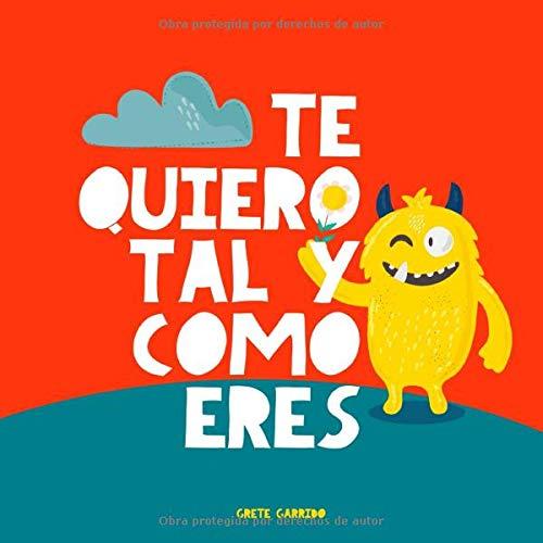 Te quiero tal y como eres Un libro sobre la aceptacion, la tolerancia, la inclusion, la amabilidad Libro infantil Libro para ninos Educar las emociones Inteligencia emocional para ninos