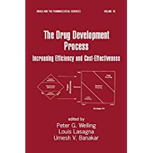 The Drug Development Process: Increasing Efficiency and Cost-Effectiveness (Drugs and the Pharmaceutical Sciences Book 76)