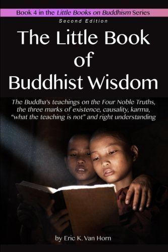 The Little Book of Buddhist Wisdom: The Four Noble Truths, causality, karma and the three marks (The Little Books on Buddhism) (Volume 4)