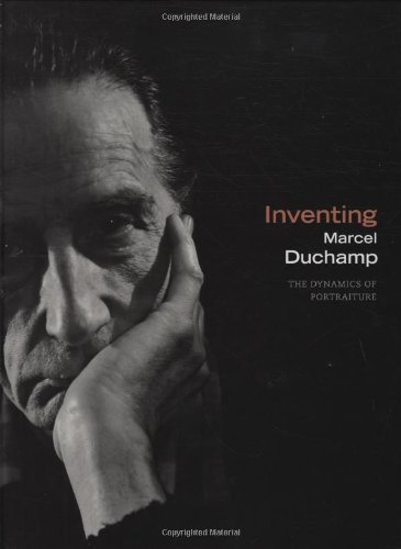 Inventing Marcel Duchamp: The Dynamics of Portraiture (The MIT Press)