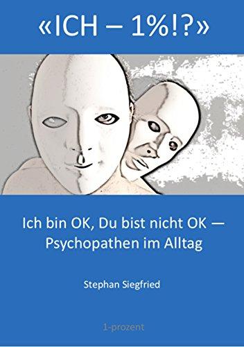 Ich 1 Ich Bin Ok Du Bist Nicht Ok Psychopathen Im Alltag